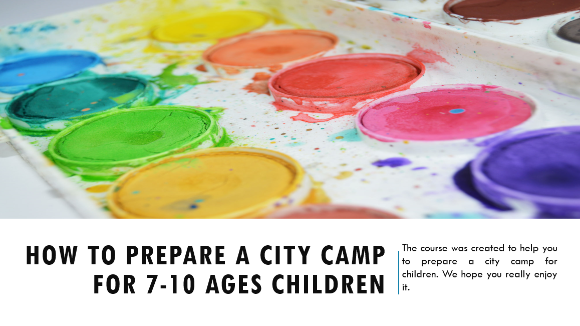 How to prepare a city camp for 7-10 ages children